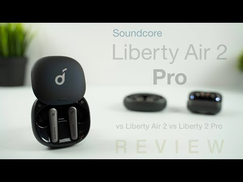 Soundcore Liberty Air 2 Pro In-Depth Review (vs Liberty Air 2 vs Liberty 2 Pro)